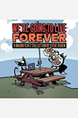 We're Going to Live Forever: A Magnificatz Collection Paperback