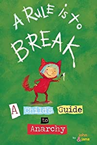 A Rule is to Break: A Child's Guide to Anarchy (Wee Rebel)