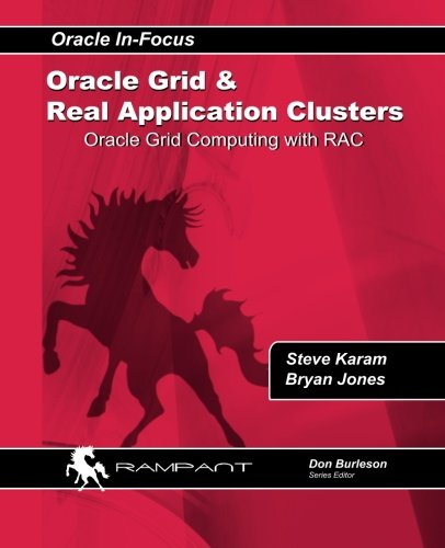 Oracle Grid and Real Application Clusters: Oracle Grid Computing with RAC (Oracle in-Focus Series) (Volume 32)