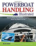 img - for Powerboat Handling Illustrated: How to Make Your Boat Do Exactly What You Want It to Do book / textbook / text book