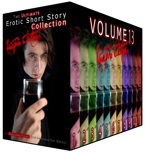 The Ultimate Erotic Short Story Collection 13 - Vampire Edition: 11 Steamingly Hot Erotica Books For Women -