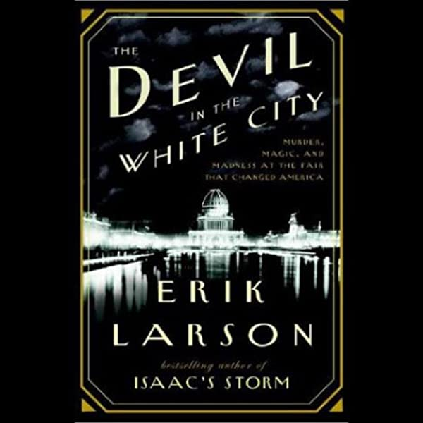 Download The Devil In The White City Murder Magic And Madness At The Fair That Changed America By Erik Larson
