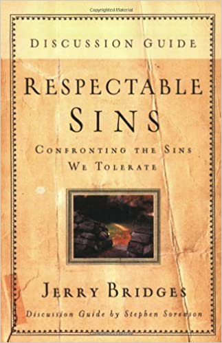 Respectable Sins Discussion Guide: Confronting the Sins We Tolerate by Jerry Bridges (2007-09-29)