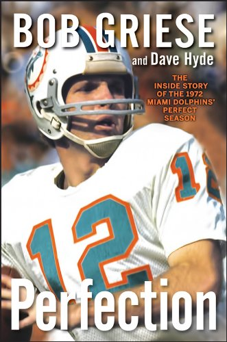 Perfection: The Inside Story of the 1972 Miami Dolphins' Perfect - Dolphins 1972