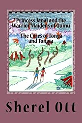 Princess Janai and the Warrior Maidens of Quinu: The Cities of Tonga and Tongia (The Adventures of Princess Janai and the Warrior Maidens of Quinu) (Volume 1)