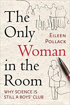 Book The Only Woman in the Room: Why Science Is Still a Boys' Club by Eileen Pollack (2016-09-06)