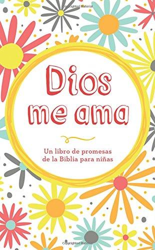 Dios me ama: Un libro de promesas de la Biblia para niñas (Spanish Edition) [Compiled by Barbour Staff] (Tapa Blanda)