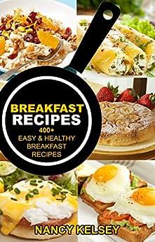BREAKFAST RECIPES: 400+ EASY & HEALTHY BREAKFAST RECIPES by [Kelsey, Nancy]