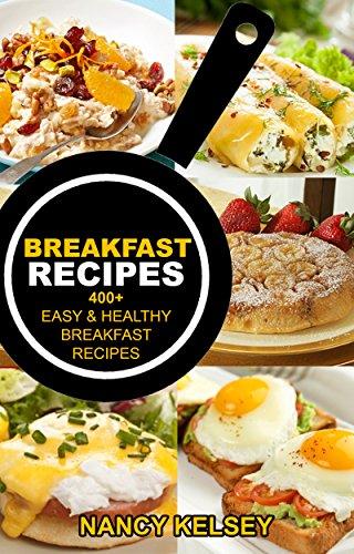 BREAKFAST RECIPES: 400+ EASY & HEALTHY BREAKFAST RECIPES