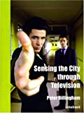 Sensing the City Through Television, Peter Billingham, 184150842X