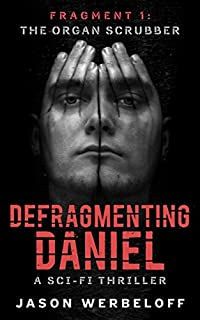 Defragmenting Daniel: The Organ Scrubber: A Sci-fi Thriller by Jason Werbeloff ebook deal