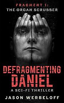 Defragmenting Daniel: The Organ Scrubber: A Sci-Fi Thriller (The Defragmenting Daniel Trilogy Book 1) by [Werbeloff, Jason]