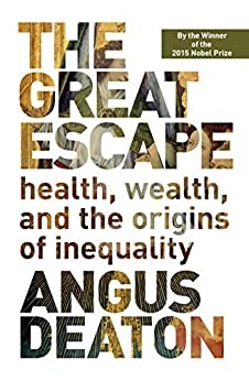 The Great Escape: Health, Wealth, and the Origins of Inequality by [Deaton, Angus]
