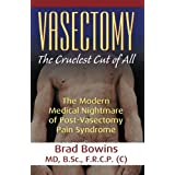 Vasectomy: The Cruelest Cut of All (the Modern Medical Nightmare of Post-Vasectomy Pain Syndrome)
