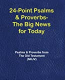 24-Point Psalms & Proverbs - The Big News for Today: Psalms and Proverbs From the Old Testament (NKJV)