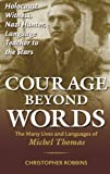 img - for Courage Beyond Words: Holocaust Witness, Nazi Hunter, Language Teacher to the Stars: The Many Lives and Languages of Michel Thomas book / textbook / text book