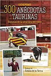 300 anécdotas taurinas: Historias de la otra cara del toreo