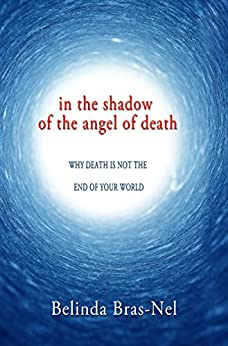 Angel of Death: Why death is not the end of your world by [Bras-Nel, Belinda]