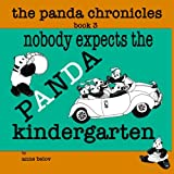 The Panda Chronicles Book 3: Nobody Expects the Panda Kindergarten (Volume 3)