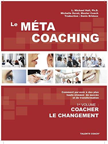 Le Méta Coaching: Coacher le changement (French Edition)