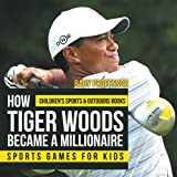 How Tiger Woods Became A Millionaire - Sports Games for Kids | Children s Sports & Outdoors Books