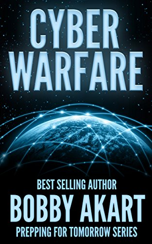 Cyber Warfare (Prepping For Tomorrow Book 3) by [Akart, Bobby]