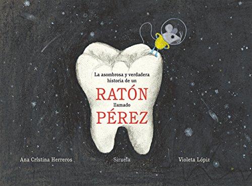 La asombrosa y verdadera historia de un ratón llamado Pérez (Siruela Ilustrada nº 9) (Spanish Edition)