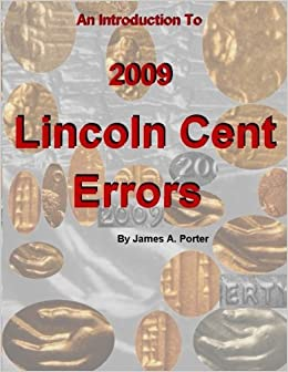 An Introduction to 2009 Lincoln Cent Errors: James A  Porter
