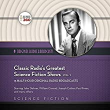 Classic Radio's Greatest Science Fiction Shows, Volume 1: The Classic Radio Sci-Fi Series Radio/TV Program by  Hollywood 360 Narrated by William Conrad, Parley Baer, Joseph Cotten, Hans Conried, Paul Frees, John Dehner, Peggy Webber