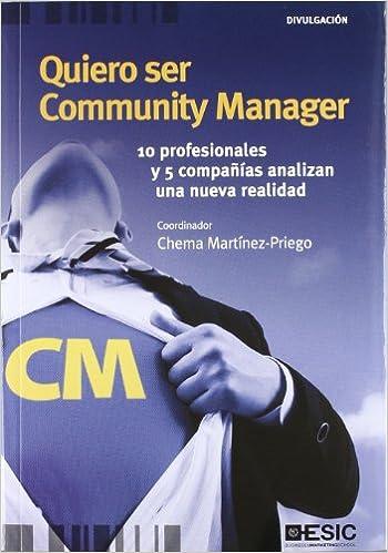 Quiero ser Community Manager: 10 profesionales y 5 compañías analizan una nueva realidad Divulgación: Amazon.es: Chema Martínez-Priego: Libros