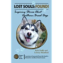 Lost Souls: FOUND! Inspiring Stories About Northern-Breed Dogs