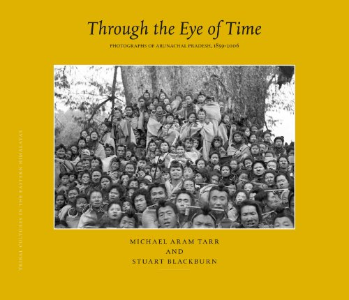 Tribal Cultures in the Eastern Himalayas, Through the Eye of Time: Photographs of Arunachal Pradesh, 1859-2006 (Brill's Tibetan Studies Library / Tribal Cultures in the Eas) (v. 1)