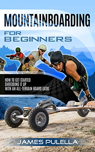 - Mountainboarding For Beginners: How To Get Started Shredding It Up With An All-Terrain Board (ATB)