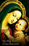 img - for My Holy Hour - Our Lady of Good Counsel: A Devotional Prayer Journal (Catholic Prayer Books and Devotional Journals) book / textbook / text book