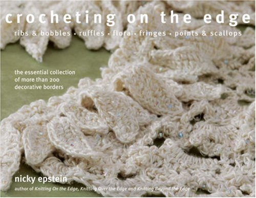 Read Online Crocheting on the Edge: Ribs & Bobbles*Ruffles*Flora*Fringes*Points & Scallops ebook