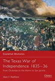 The Texas War of Independence 1835–36: From Outbreak to the Alamo to San Jacinto (Essential Histories)