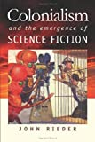Colonialism and the Emergence of Science Fiction, Rieder, John, 0819568732