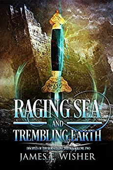 Raging Sea and Trembling Earth: Disciples of the Horned One Volume Two (Soul Force Saga Book 2) by [Wisher, James]