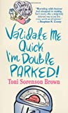 img - for Validate Me Quick, I'm Double Parked! (Shirley You Can Do It Books) book / textbook / text book