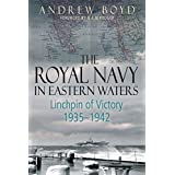 The Royal Navy in Eastern Waters: Linchpin of Victory 1935-1942