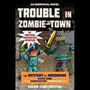 Trouble in Zombie-Town: The Mystery of Herobrine: Book One: A Gameknight999 Adventure: An Unofficial Minecrafter's Adventure | Mark Cheverton