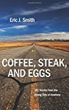 Coffee, Steak and Eggs: 101 Stories from the Wrong Side of Nowhere