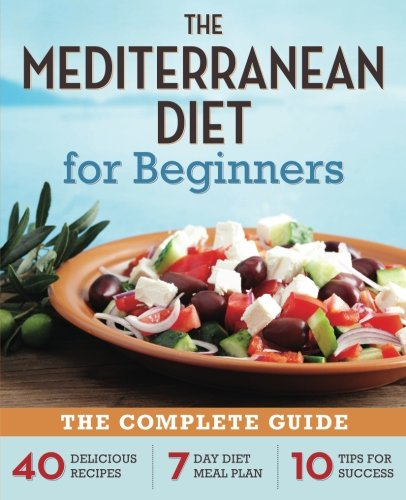 Mediterranean Diet for Beginners: The Complete Guide - 40 Delicious Recipes, 7-Day Diet Meal Plan, and 10 Tips for Success by Rockridge Press