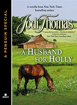 A HUSBAND FOR HOLLY: A novella from New York Times bestselling author Jodi Thomas (A Penguin Special from Berkley) by [Thomas, Jodi]