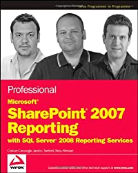 Professional Microsoft SharePoint 2007 Reporting with SQL Server 2008 Reporting Services (Wrox Programmer to Programmer)