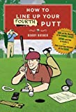 How to Line up Your Fourth Putt, Bobby Rusher, 0385518951