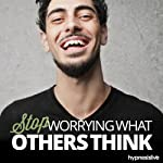 Stop Worrying What People Think Hypnosis: Be Yourself & Proud of it, with Hypnosis |  Hypnosis Live