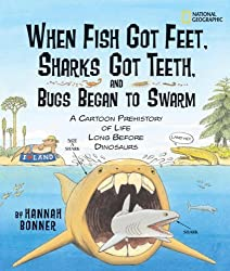 When Fish Got Feet, Sharks Got Teeth, and Bugs Began to Swarm: A Cartoon Prehistory of Life Long Before Dinosaurs by Hannah Bonner (2007-10-09)