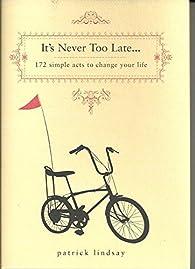 It's Never too Late... par Patrick Lindsay