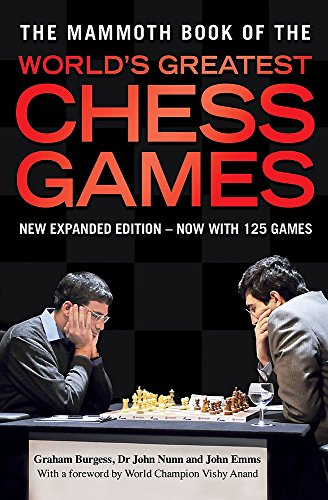 The Mammoth Book of the World's Greatest Chess Games: New edn (Mammoth...